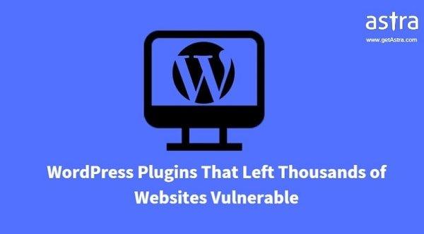 6 WordPress Plugins That Left Thousands of Websites Vulnerable
