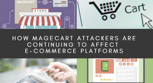 How Magecart Attackers are Continuing to Affect E-Commerce Platforms