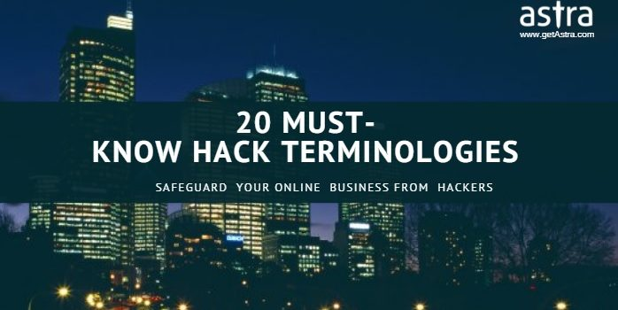 20 Must- Know Hack Terminologies To Safeguard Your Online Business from Hackers