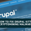 Drupal Malware: How to Fix Drupal Kitty Cryptomining Malware