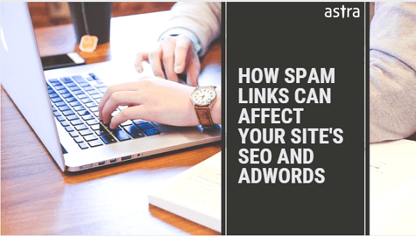 How Spam Links Can Affect your Site's SEO and Adwords