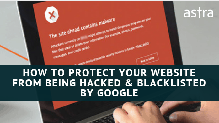 How to Protect Your Website From Being Hacked & Blacklisted by Google