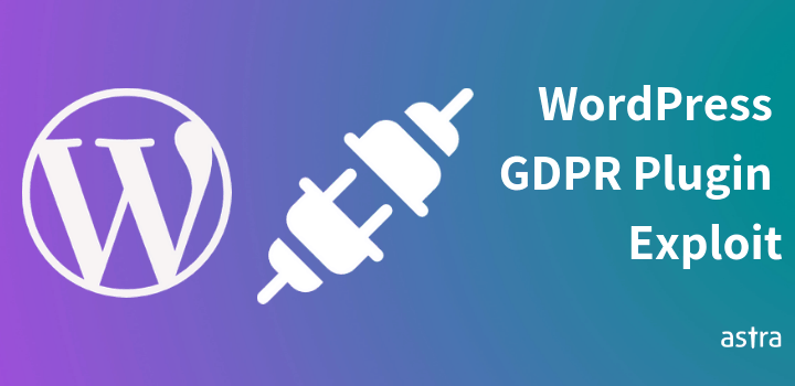 Privilege Escalation Vulnerability In WordPress GDPR Compliance Plugin