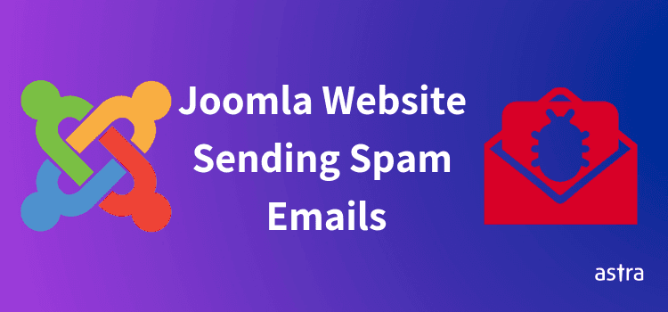 Joomla Website Hacked and Sending Spam Emails. How to Fix?