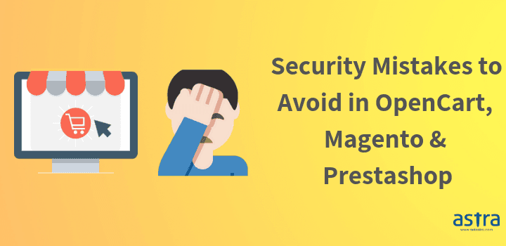 8 E-Commerce Security Mistakes for Opencart, Magento, and Prestashop You Need to Avoid