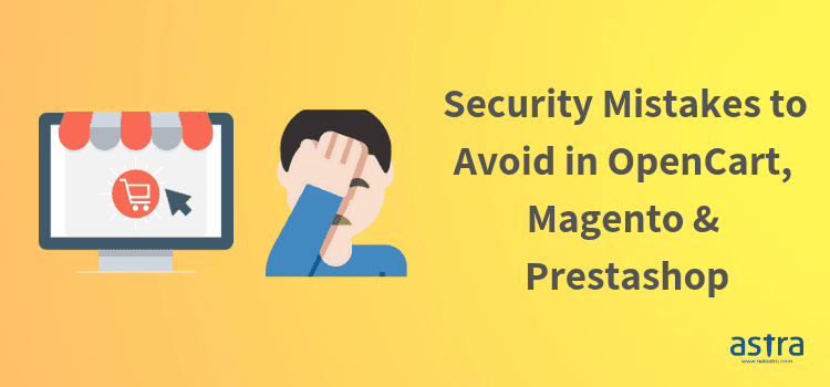 8 E-Commerce Security Mistakes for Opencart, Magneto, and Prestashop You Need to Avoid