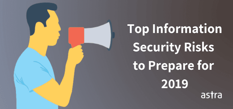 6 Top Information Security Risks to Know About as You Prepare for 2019