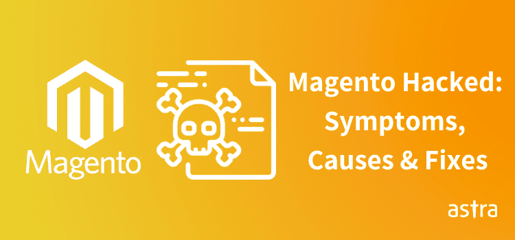 Magento Hacked: These Magento Vulnerabilities Can Be The Cause