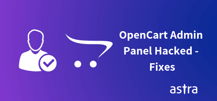 OpenCart Admin Panel Compromised - Symptoms, Vulnerabilities & Fixes