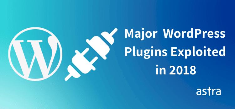 10 Popular WordPress Plugins Exploited in 2018