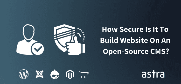 CMS Security: How Secure Is It To Build My Website On An Open-Source CMS?