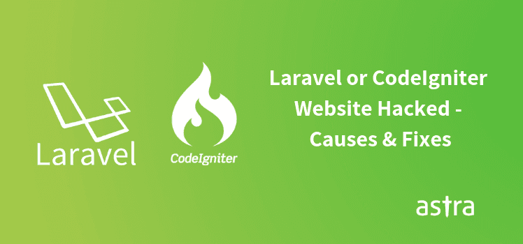 Codeigniter or Laravel Website Hacked? Common Vulnerabilities of Codeigniter& Laravel with Fixes
