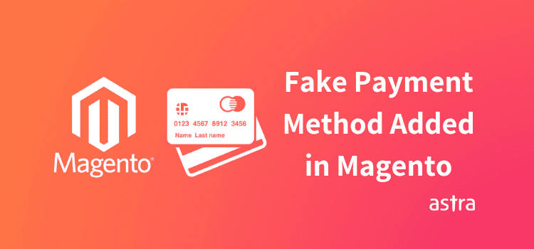 Fake Payment Method Added in Magento Store - Credit Card Info Getting Leaked