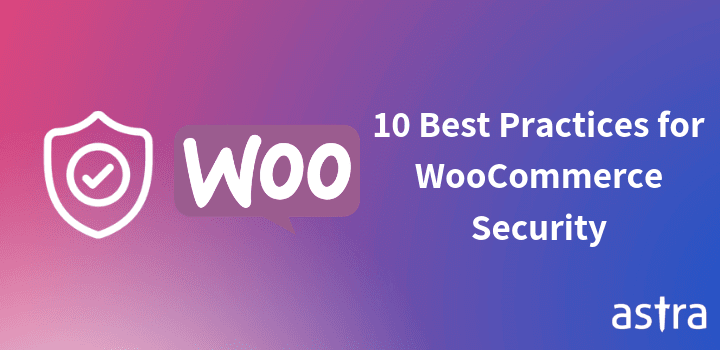 10 Things You Need to Think About When It Comes to WooCommerce Security
