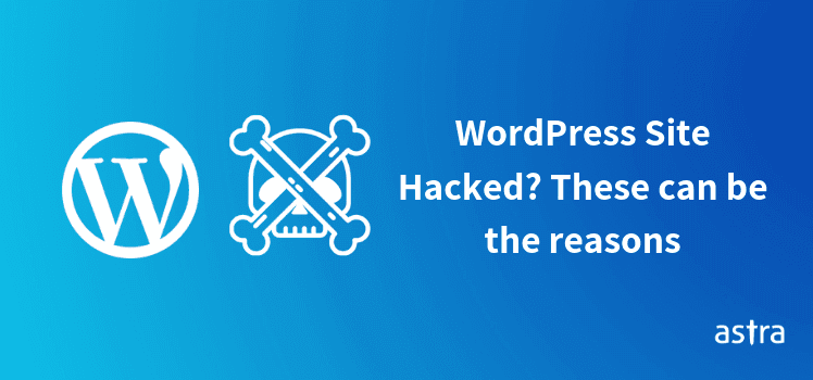 WordPress Hacked? These WordPress Vulnerabilities Could be the Reason
