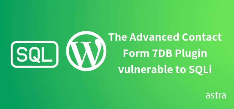 Wordpress Plugin Advanced Contact Form 7 DB vulnerable to SQLi
