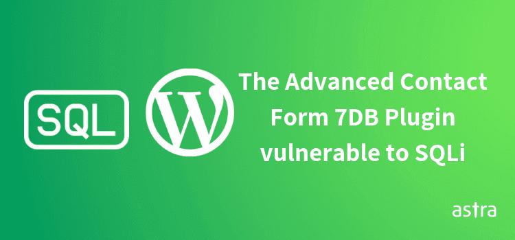 Wordpress Plugin Advanced Contact Form 7 DB vulnerable to SQLi
