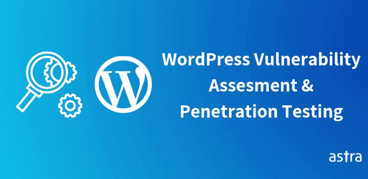 WordPress Vulnerability Assessment & Penetration Testing – Tools, Sample Report