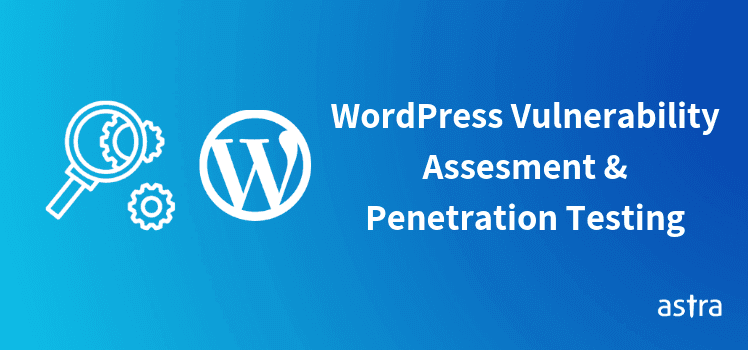 WordPress Vulnerability Assesment & Penetration Testing - WordPress Vulnerability Scanner
