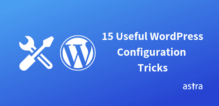 15 Useful WordPress Configurations Tricks That Can Save You Time