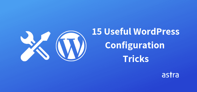 15 Useful WordPress Configurations Tricks That You may Not Know by Jacob Dhillon