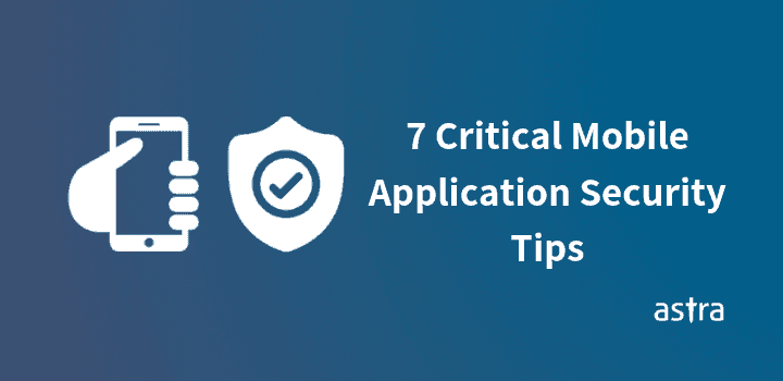7 Critical Tips for your Mobile Application Security
