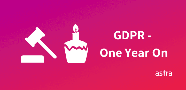 GDPR – One Year On, A Complete Analysis by Astra Security
