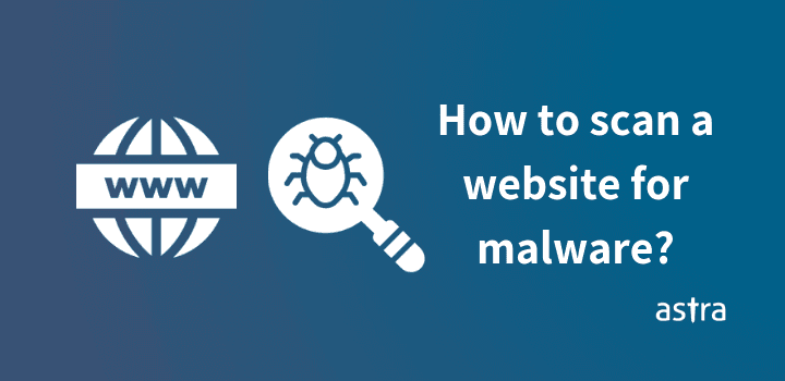 How to Scan Website For Malware – A Step by Step Approach for Malware Cleanup