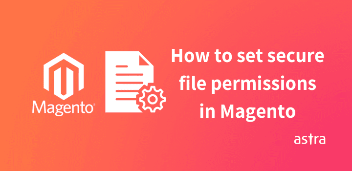 How to Set Secure File & Folder Permissions in Magento 1.x & 2.x?