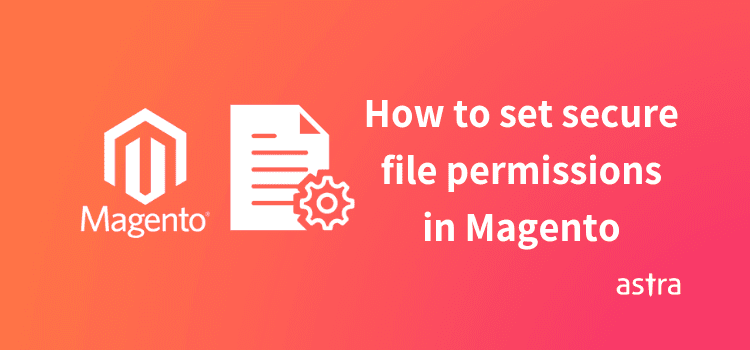How to set secure File Permissions in Magento 1.x & 2.x?