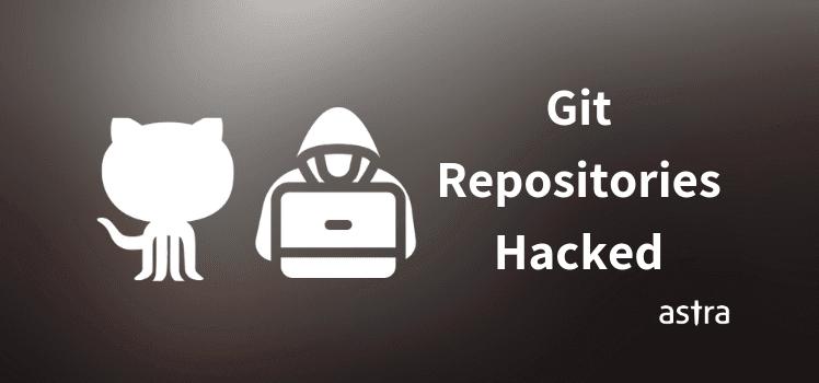 Git Repositories (GitHub, GitLab & BitBucket) Hacked