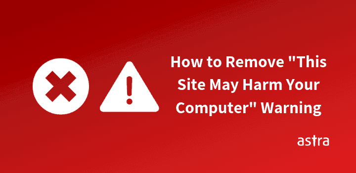"How to Remove ""This Site May Harm Your Computer"" Warning"