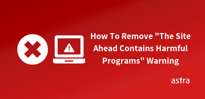 """How To Remove """"The Site Ahead Contains Harmful Programs"""" Warning"""