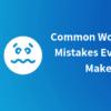 Top 7 Common WordPress Mistakes Everyone Makes