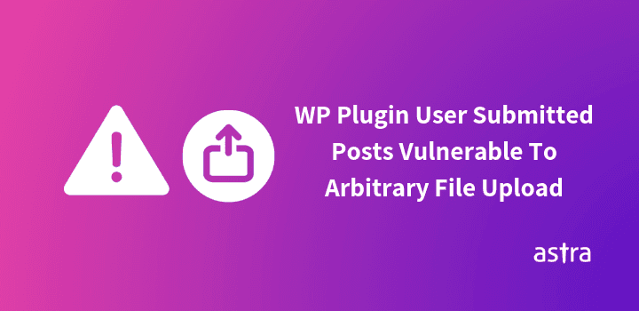 Arbitrary File Upload in WP Plugin User Submitted Posts (ver<=20190426)