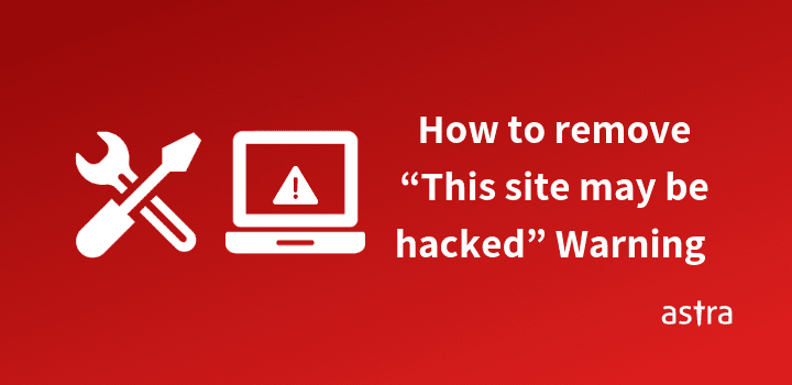 "How to Remove ""This site may be hacked"" Warning message"
