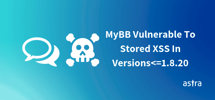 MyBB Vulnerable to Stored XSS in Versions<=1 8 20 - Update Immediately