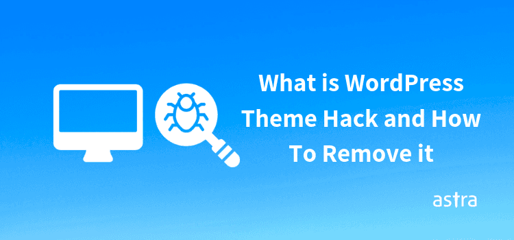 What is WordPress Theme Hack and How To Remove it