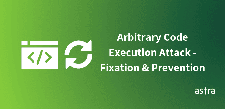 Arbitrary Code Execution Attack – Fixation and Prevention