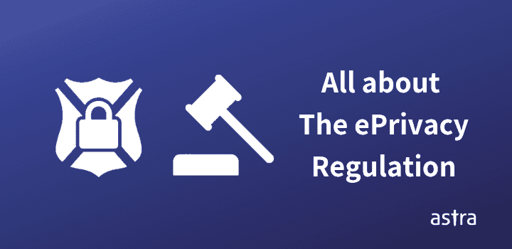All You Need to Know About The ePrivacy Regulation