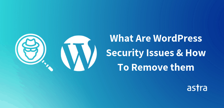 WordPress Security Issues & How Can You Fix Them – Step By Step Guide