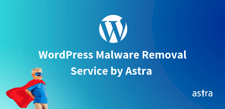 WordPress Hack & Malware Removal Service By Astra Security