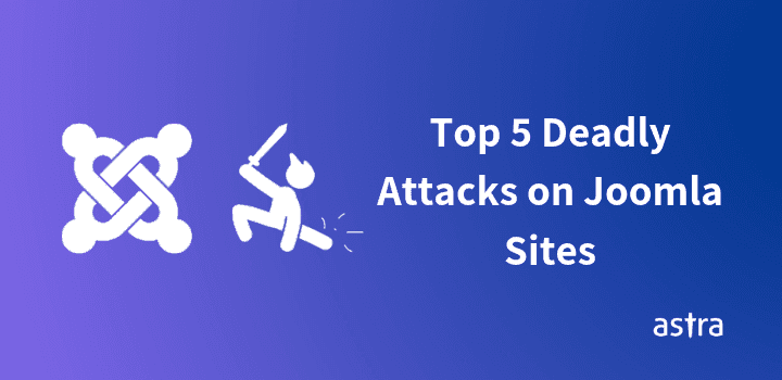 Joomla Security Issues: Top 5 Deadly Attacks on Joomla Site