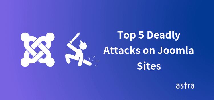 Joomla Security Issues: Top 5 Deadly Attacks on Joomla Site