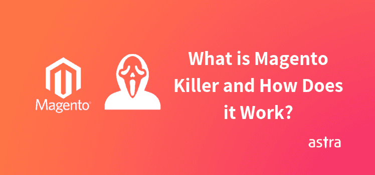 What is Magento Killer and How Does it Work?