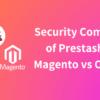 Prestashop vs Magento vs Opencart Security Compared