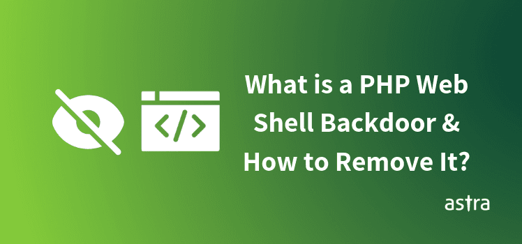 What is a PHP Web Shell Backdoor & How To Remove It?
