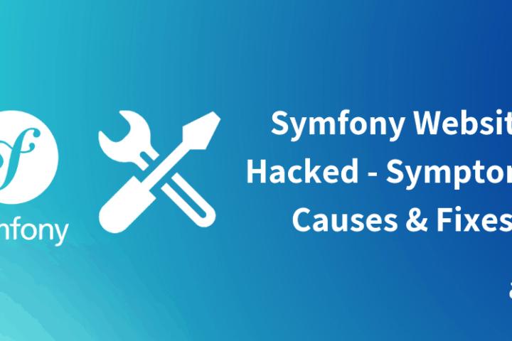 Symfony Website Hacked – Symptoms, Causes & Fixes