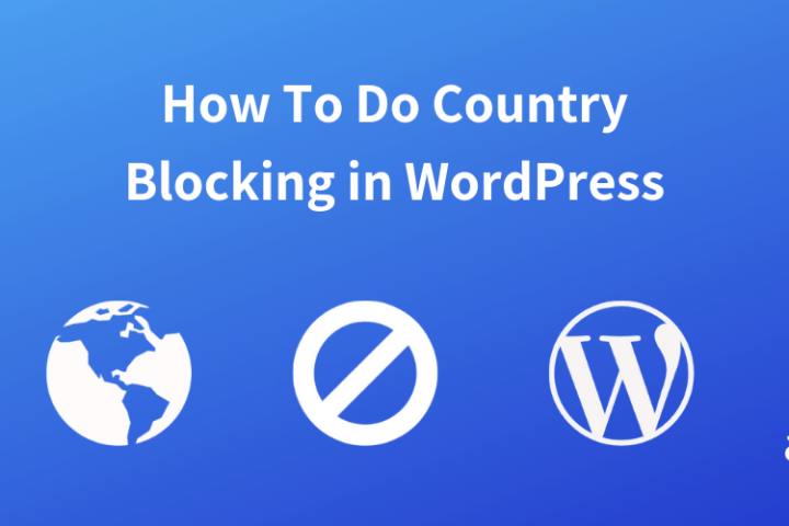 How to Do Country Blocking in WordPress?