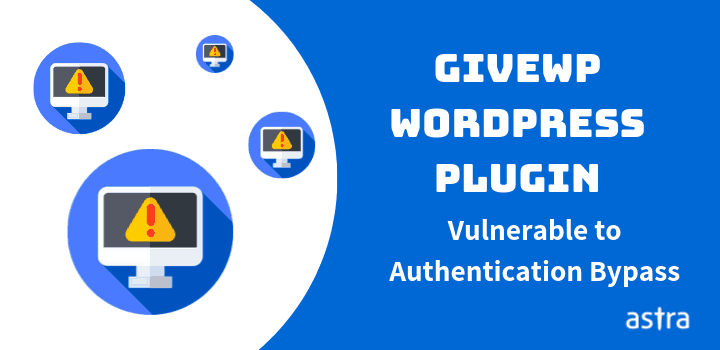 Authentication Bypass Vulnerability Found in GiveWP Plugin – Update Immediately
